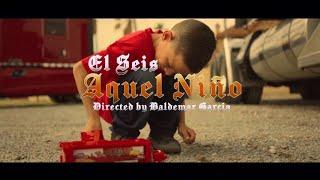 El seis - Aquel niño (VIDEO OFICIAL) 2021