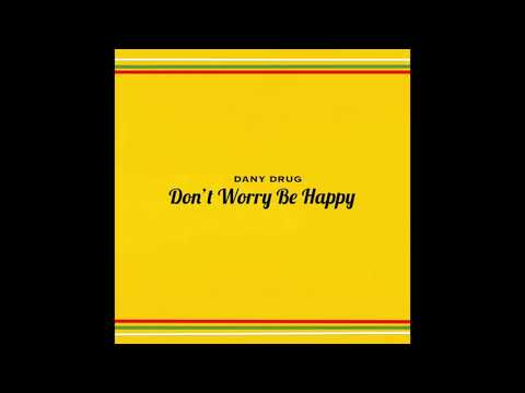 DANY DRUG - DON'T WORRY, BE HAPPY