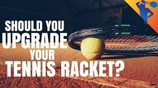 Should You Upgrade Your Tennis Racket?