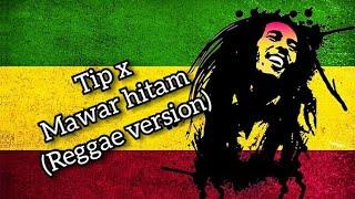 Tip x mawar hitam version reggae                        lirik