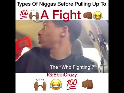 Types Of Men Before Pulling Up To Fight