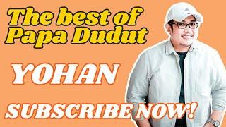 YOHAN (THE BEST OF PAPA DUDUT)
