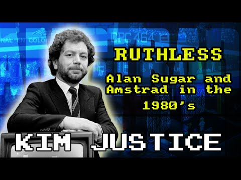 Ruthless:  The Story of Amstrad and Alan Sugar in the 80's and 90's - Kim Justice