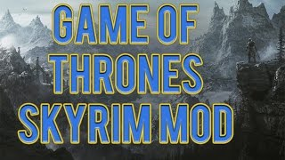 Skyrim Game of Thrones Adaption Mod: New Characters, Locations, Quests, and more!