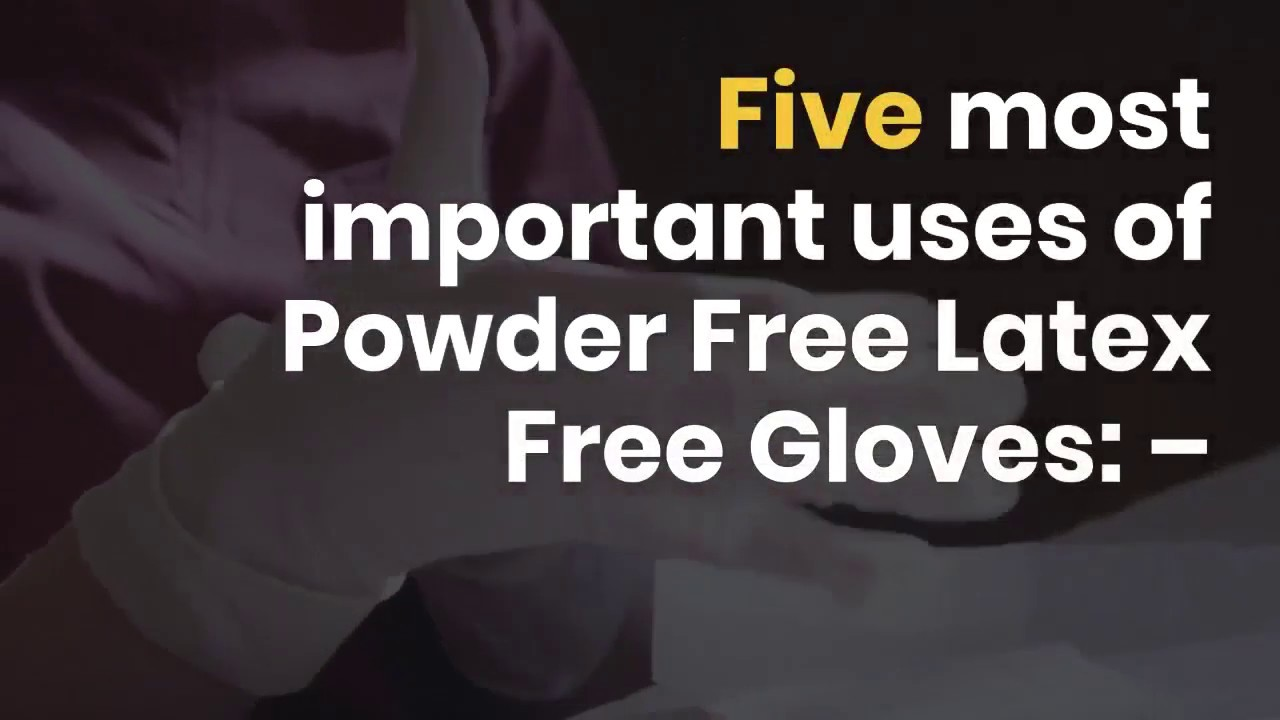 5 Uses of Powder Free Latex Free Gloves | Pro tect ****ociates, INC