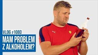 MAM PROBLEM Z ALKOHOLEM? / VLOG #1080