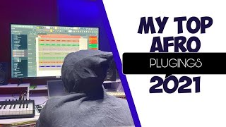 🔥🔥MY TOP PLUGINS FOR MAKING AFRO BEATS 2021