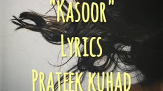 Kasoor Lyrics VIDEO| new |Prateek Kuhad|Lyrics video| soulful music|indie