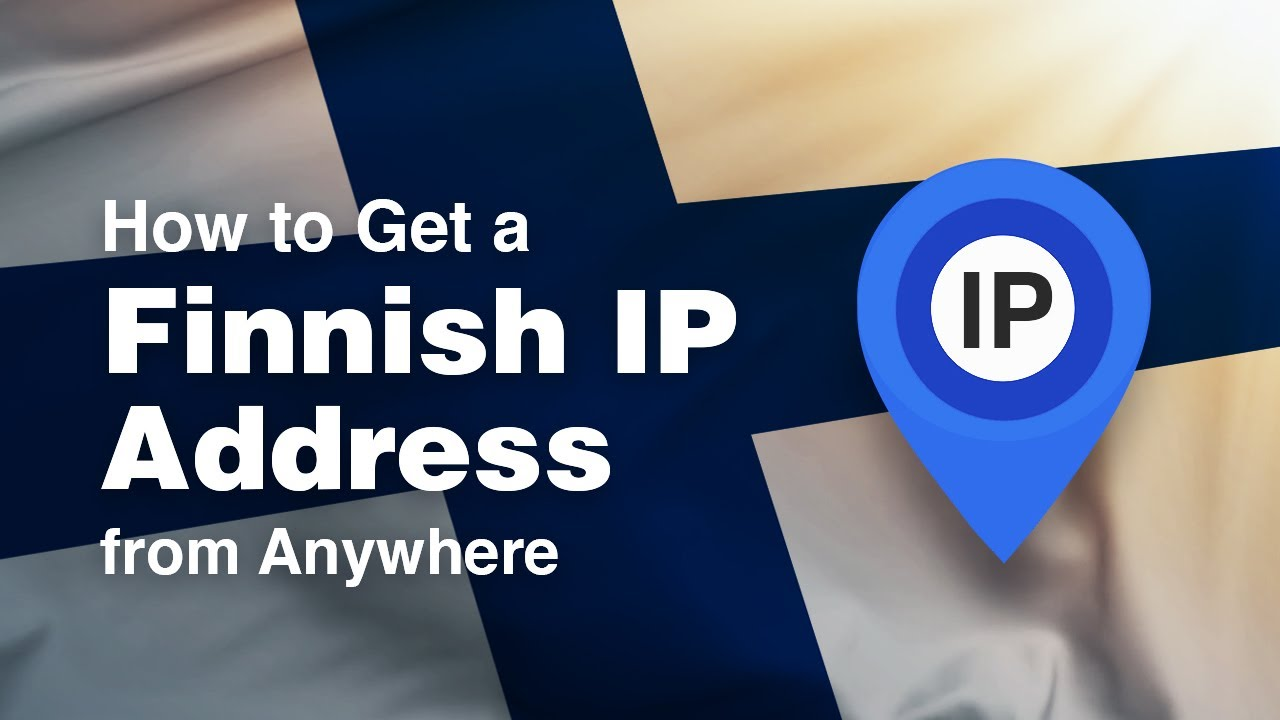 How to Get a Finnish IP Address from Anywhere in 2019 [+VIDEO]