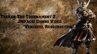 "Tekken Tag Tournament 2 Jinpachi Combo Video - ""Vengeful Ressurection"""