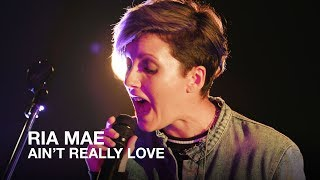 Ria Mae | Ain't Really Love | First Play Live