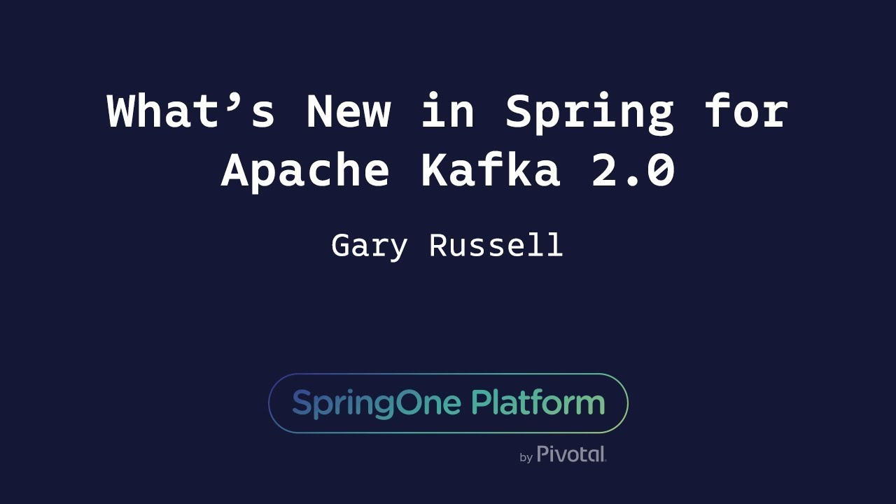 What's New in Spring for Apache Kafka 2 0 - Gary Russell