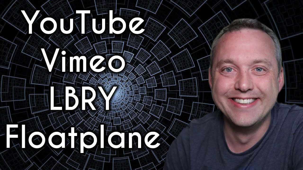 The Future of Online Video | YouTube, Vimeo, LBRY, Floatplane or Other