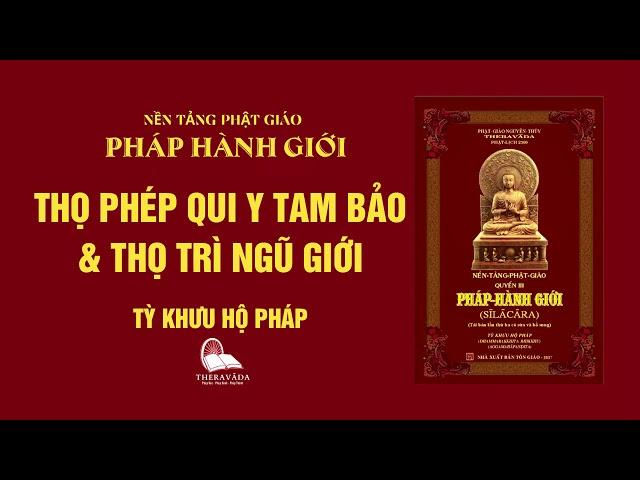 23. Thọ Phép Qui Y Tam Bảo & Thọ Trì Ngũ Giới - Tỳ Khưu Hộ Pháp - PHÁP HÀNH GIỚI