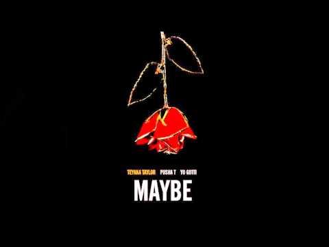 Teyana Taylor - Maybe (Feat. Yo Gotti & Pusha T)