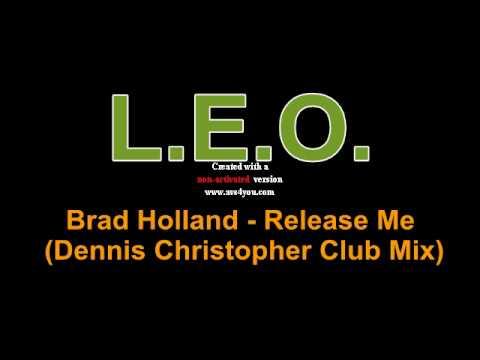 Brad Holland  Release Me Dennis Christopher Club Mix