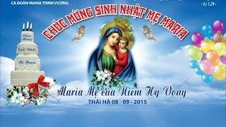 Lễ Mừng Sinh Nhật Mẹ MARIA Và Hoan Ca Thánh Ca Thái Hà  08/09/2015