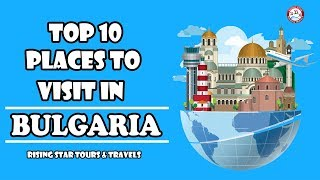 Top 10 Places To Visit In Bulgaria
