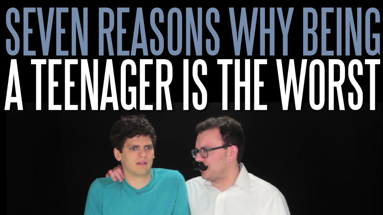 Seven Reasons Why Being A Teenager Is The Worst  Youtube