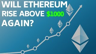 Will Ethereum Ever Rise Above $1000 Again?