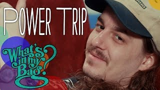 Power Trip - What's in My Bag?