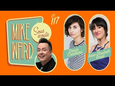 MIKE WARD SOUS ÉCOUTE #117 – (Sonia Cordeau et Anne-Élisabeth Bossé)