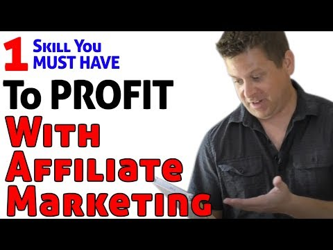 1 Skill You MUST HAVE To Profit Online With Affiliate Marketing
