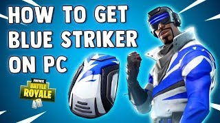 HOW TO GET FORTNITE BLUE STRIKER ON PC-(NEW AUGUST 2018)