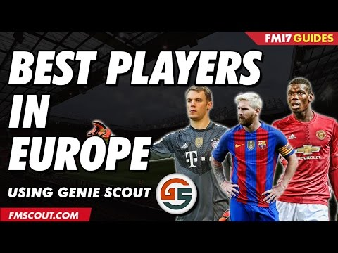 Best Players In Europe Using Genie Scout - Football Manager 2017
