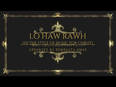 Lo haw rawh (Mizo Gospel song) - Music For Christ Soundtrack/karaoke video lyrics