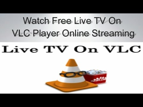 Watch Free Live TV On VLC Player Online Streaming