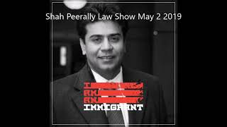Shah Peerally Law Show May 2 2019 - Immigration Updates