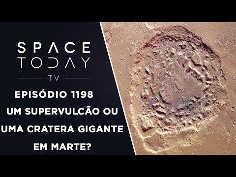 Um Supervulcão Ou Uma Cratera Gigante Em Marte? - Space Today TV Ep.1198