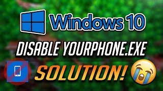 How to Disable Yourphone.exe in Windows 10 [2020]