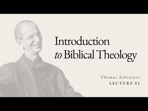 Introduction to Biblical Theology - Dr. Thomas Schreiner - Lecture 01