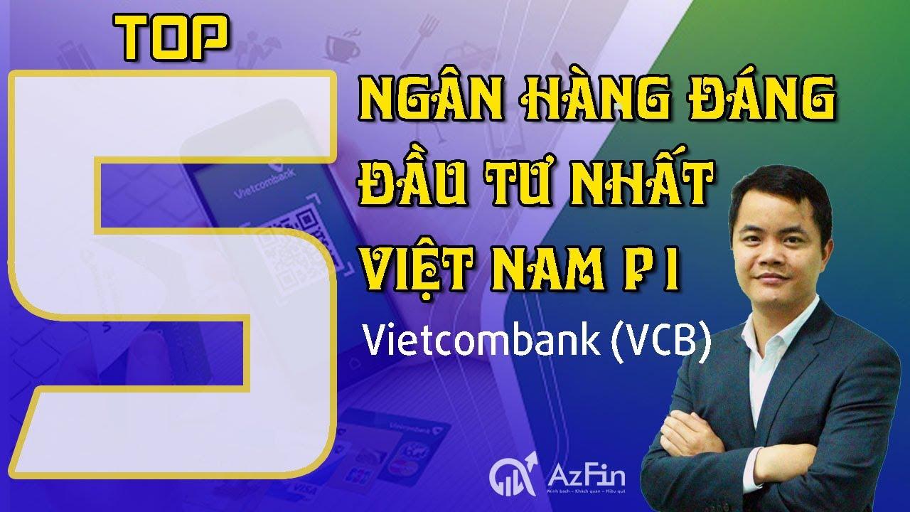 5 Ngân hàng đáng đầu tư nhất Việt Nam | Cổ phiếu số 1: Vietcombank (VCB)