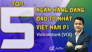 AzFin | Top 5 Ngân hàng đáng đầu tư nhất Việt Nam | Cổ phiếu số 1: Vietcombank (VCB)