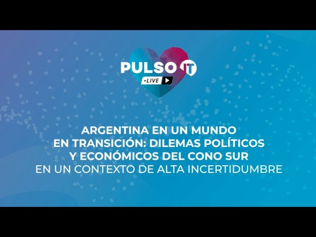 PULSO IT Talks - Argentina en un mundo en transición