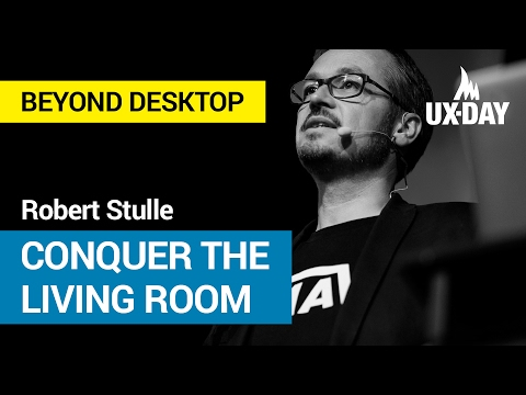 The 10-foot Experience – Robert Stulle | UX-DAY KONFERENZ 2016
