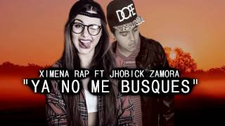 ♥ Ya no me busques ♥ (Cancion para Dedicar) Rap Romantico 2017 - Jhobick FT Ximena + Letra