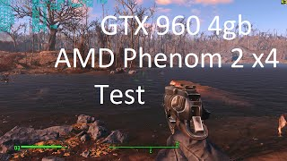Fallout 4 Test 1. GTX 960 4gb. AMD Phenom 2 x4 3.5 Ghz