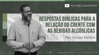 Respostas Bíblicas Para a Relação do Crente Com as Bebidas Alcóolicas | Rev. Ericson Martins