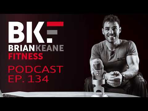 BRIAN KEANE FITNESS PODCAST #134 Mp3