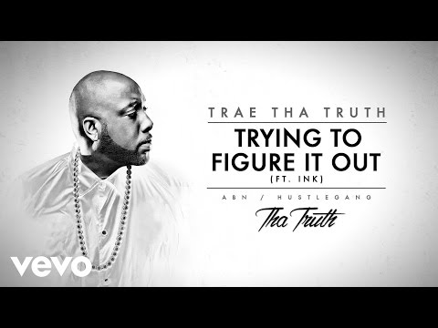Trae Tha Truth - Trying To Figure It Out (Audio) ft. Ink