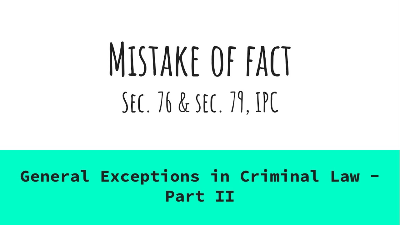 Mistake of Fact - Secs.76 & 79 of Indian Penal Code - General Exceptions in Criminal Law - Part II