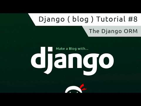 Django Tutorial #8 - The Django ORM