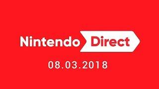 NINTENDO DIRECT 08-03-2018: PRÓXIMOS LANZAMIENTOS PARA NINTENDO SWITCH & 3DS! ¡SUPER SMASH BROS!