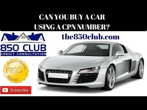 Can You Buy/Lease A Car With A CPN Number - 850 Club Credit Consultation