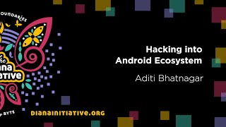 Diana Initiative 2020 - Aditi Bhatnagar - Hacking into Android Ecosystem