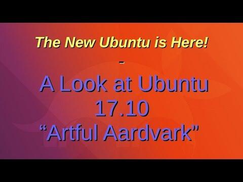 "The New Ubuntu Is Here! | A Look at Ubuntu 17.10 ""Artful Aardvark"""
